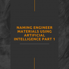 Naming Engineer Materials Using Artificial Intelligence Part 1